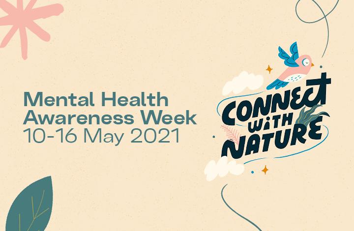 Mental Health Awareness Week (10 – 16 May 2021)